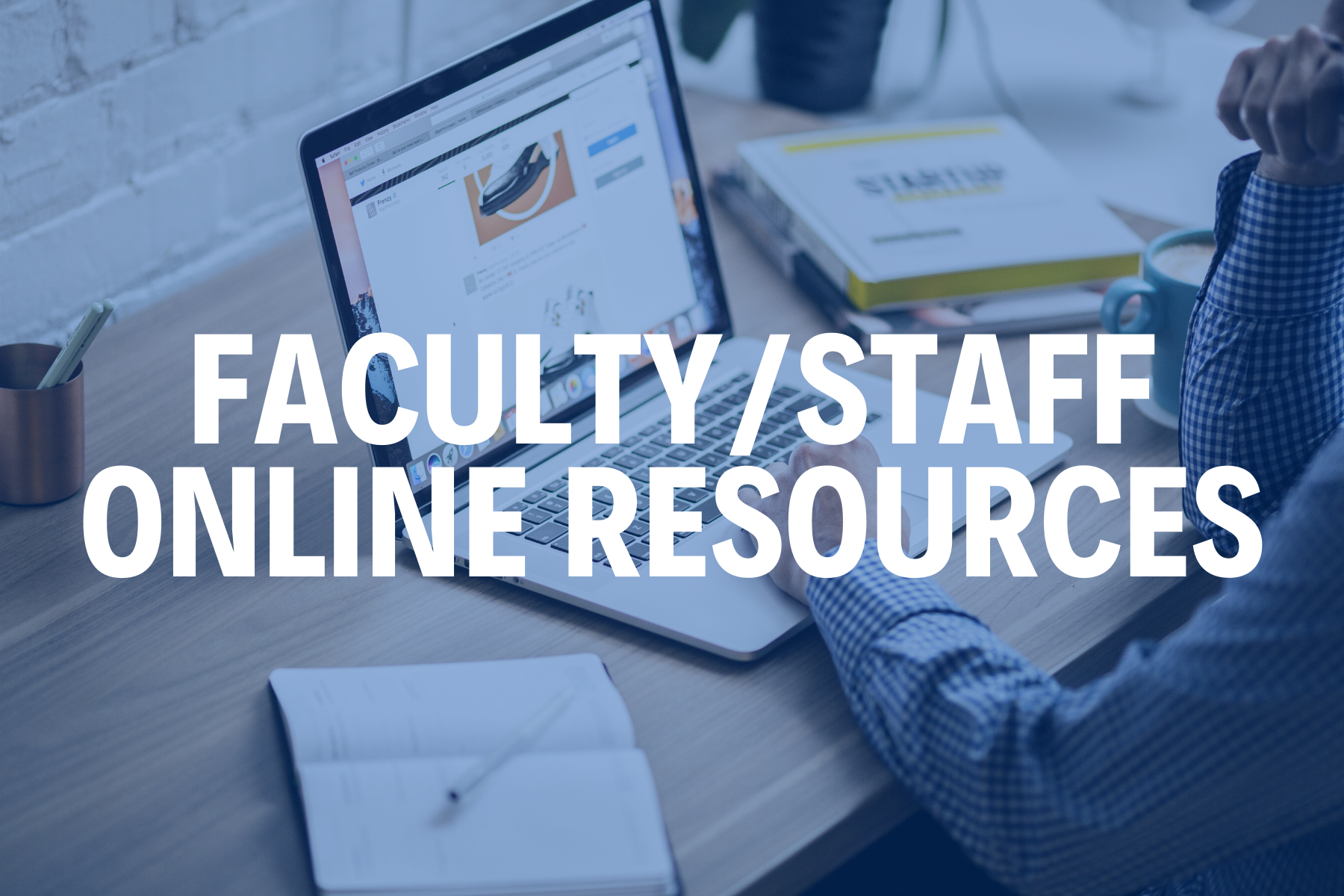 FACULTY STAFF ONLINE RESOURCES