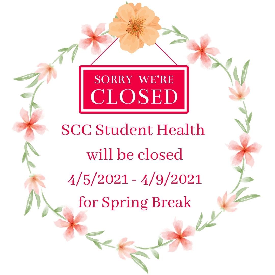 SCC Srudent Health closed 4/5/2021 to 4/9/2021.